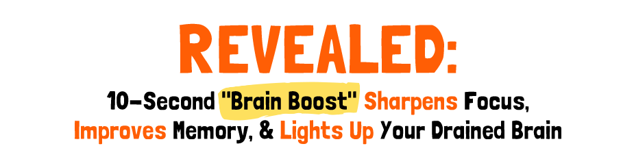Revealed: 10-Second Brain Boost Sharpens Focus, Improves Memory, & Lights Up Your Drained Brain