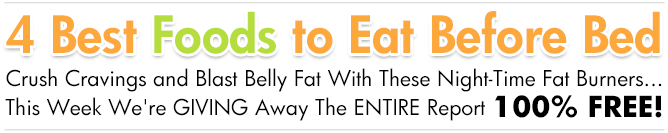 The 4 Best Foods to Eat Before Bed - 100% FREE